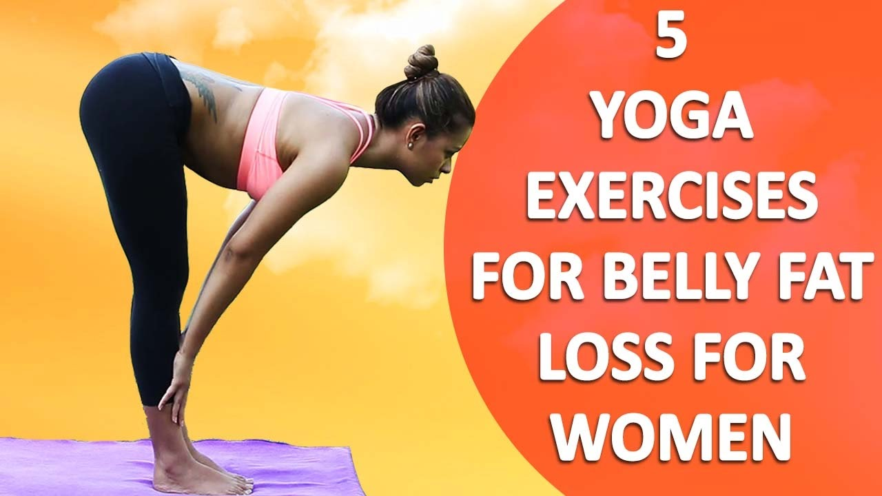 5 Yoga Exercises For Belly Fat Loss Women